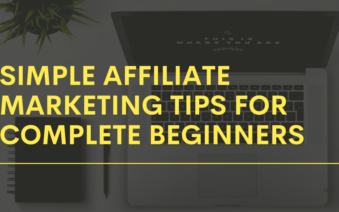 Simple affiliate marketing tips for complete beginners