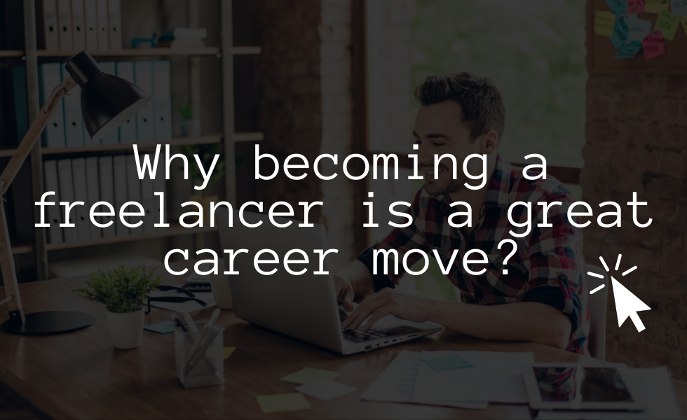 Why becoming a freelancer is a great career move?