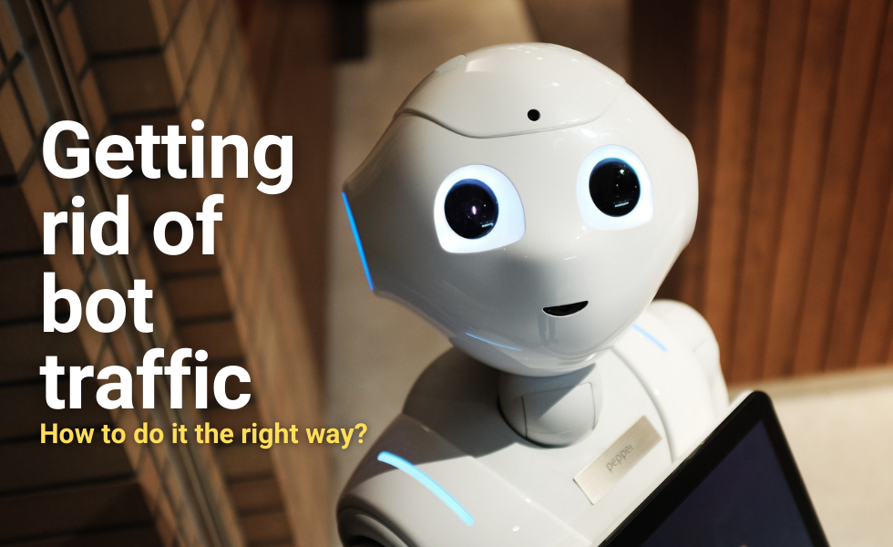 Getting rid of bot traffic – How to do it the right way?